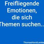 Freifliegende Emotionen, die sich Themen suchen…